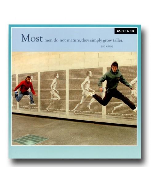 Most men do not mature,
