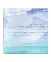 De wind waait troostende woorden