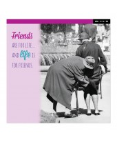 Friends are for life...